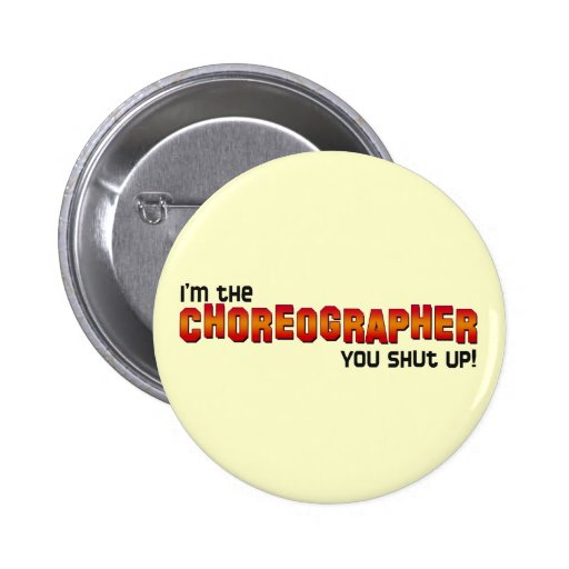 I'm the Choreographer, You Shut Up! Pins