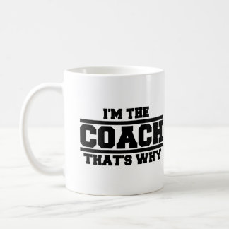 I'm The Coach That's Why Coffee Mug