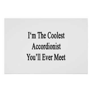 I'm The Coolest Accordionist You'll Ever Meet Poster