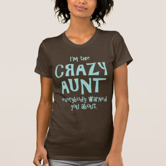 I'M THE CRAZY AUNT EVERYBODY WARNED YOU ABOUT TSHIRT