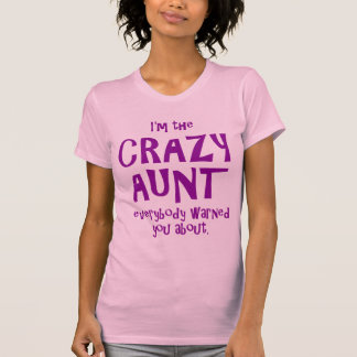 I'M THE CRAZY AUNT EVERYBODY WARNED YOU ABOUT TEE SHIRTS