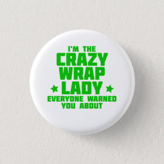 I'm the crazy wrap lady everyone warned you about! 3 cm round badge