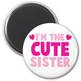 I'm the CUTE sister! 6 Cm Round Magnet