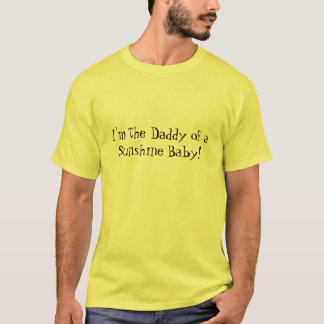 I'm the Daddy of a Sunshine Baby! T-Shirt