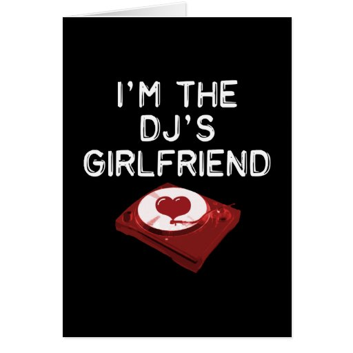 I'm The DJ's Girlfriend Greeting Card