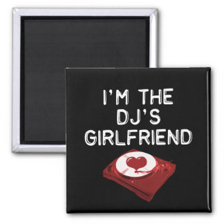 I'm The DJ's Girlfriend Square Magnet