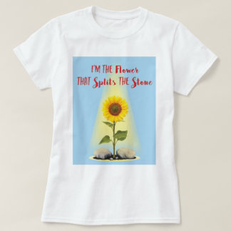 I'm the flower that splits the stone T-Shirt