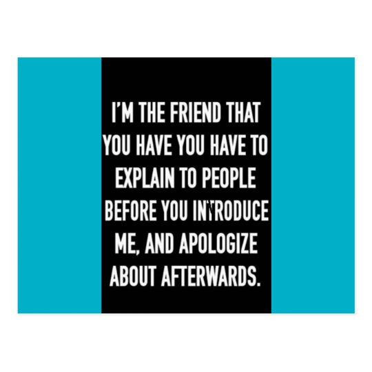 i'm the friend you have to explain and apologise f postcard