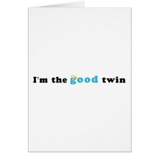 I'm The Good Twin Card