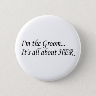 Im The Groom Its All About Her 6 Cm Round Badge