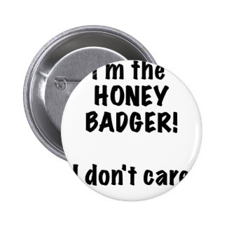 Im the Honey Badger I Dont Care Pin