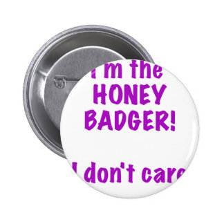 Im the Honey Badger! I Dont Care! Pinback Button