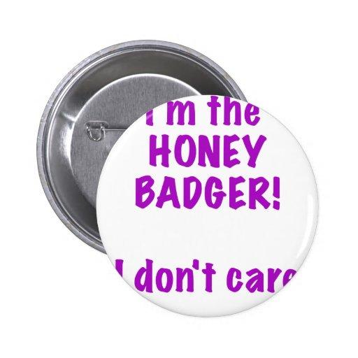 Im the Honey Badger! I Dont Care! Pinback Button