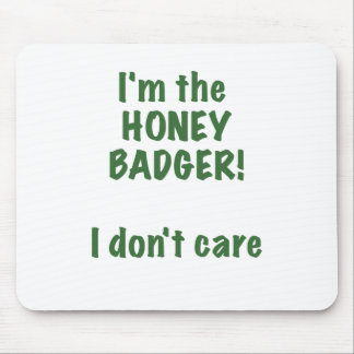 Im the Honey Badger! I Dont Care! Mouse Pad