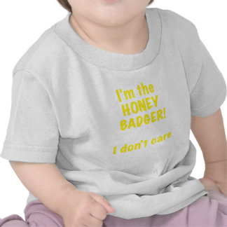 Im the Honey Badger! I Dont Care! Tshirt