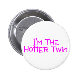 Im The Hotter Twin 6 Cm Round Badge