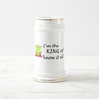 Im The King Of Know It All Beer Steins