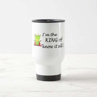Im The King Of Know It All Stainless Steel Travel Mug