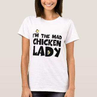I'm the mad chicken lady T-Shirt