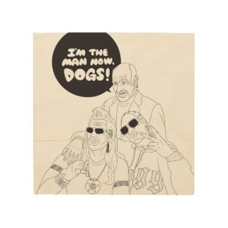 I'm The Man Now, Dogs! Wood Print