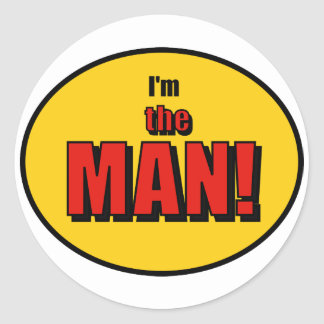 I'm the Man (or Woman)! Classic Round Sticker
