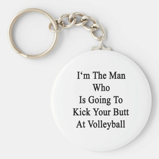 I'm The Man Who Is Going To Kick Your Butt At Voll Basic Round Button Key Ring