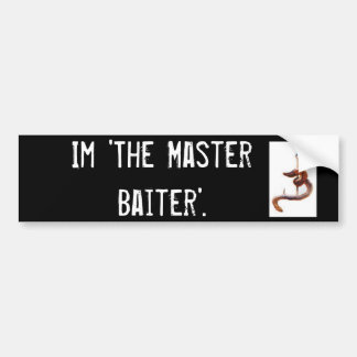 Im 'The Master Baiter'. Bumper Sticker