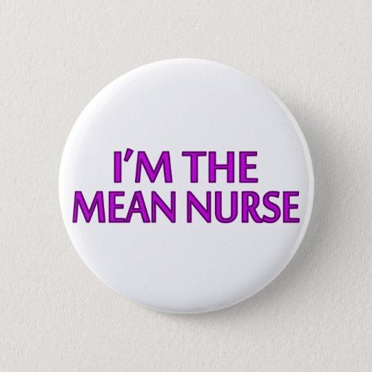 I'm The Mean Nurse 6 Cm Round Badge