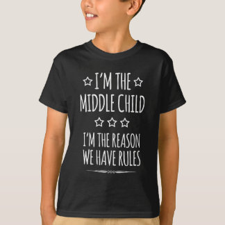 Im The Middle Child Funny Gift T-Shirt