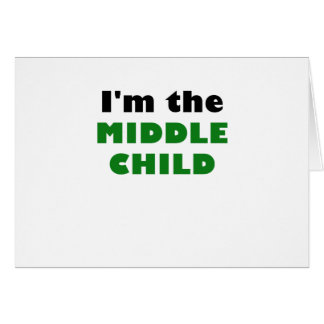 Im the Middle Child Greeting Card