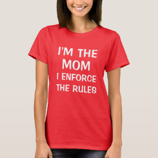 I'm the mom I enforce the rules funny shirt