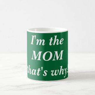 I'm the MOM that's why! Coffee Mug