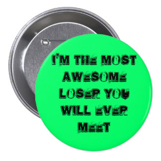 I'm the Most awesome Loser you will ever meet 7.5 Cm Round Badge