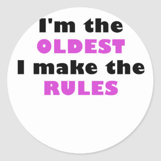 Im the Oldest I Make the Rules Round Sticker