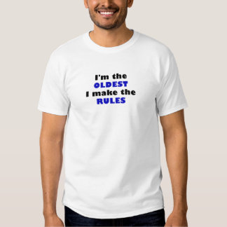 Im the Oldest I Make the Rules Tee Shirt