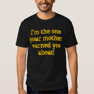 Im the one your other warned you about!,; tshirt
