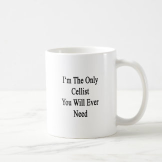 I'm The Only Cellist You Will Ever Need Coffee Mug
