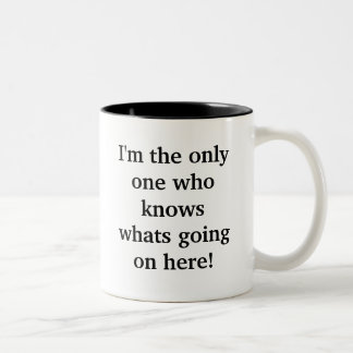 I'm the only one who knows whats going on here! Two-Tone coffee mug