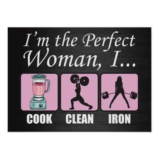 I'm The Perfect Woman - I Cook, Clean and Iron Poster