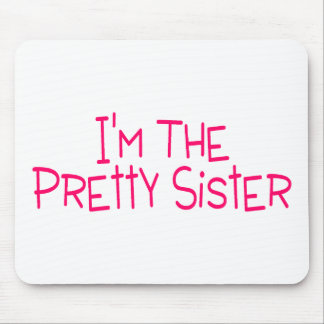 Im The Pretty Sister Mouse Pads