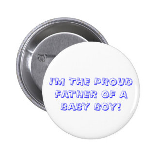 I'M THE PROUD FATHER OF A BABY BOY! 6 CM ROUND BADGE