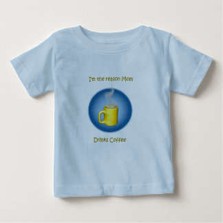 I'm the Reason Mom Drinks Coffee Baby T-Shirt