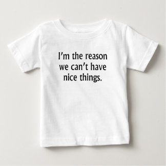 I'm The Reason We Can't Have Nice Things Baby T-Shirt