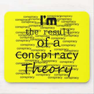 I'm the result of a Conspiracy Theory Mouse Mat