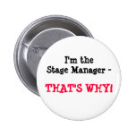 I'm the Stage Manager - THAT'S WHY! Button