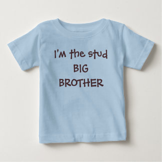 I'm the stud BIG BROTHER Baby T-Shirt