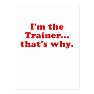 Im the Trainer thats why Post Card