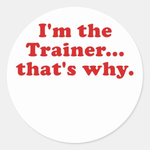 Im the Trainer thats why Round Sticker