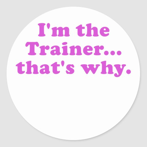 Im the Trainer thats why Stickers