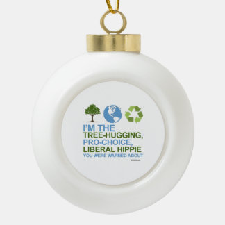 I'm the tree-hugging, pro-choice, liberal hippie ceramic ball decoration